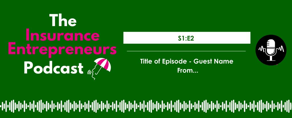 S1E1 The Insurance Entrepreneurs Podcast Website Episodes 1