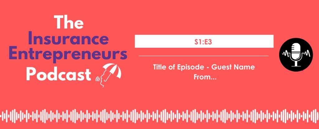 S1E1 The Insurance Entrepreneurs Podcast Website Episodes 2