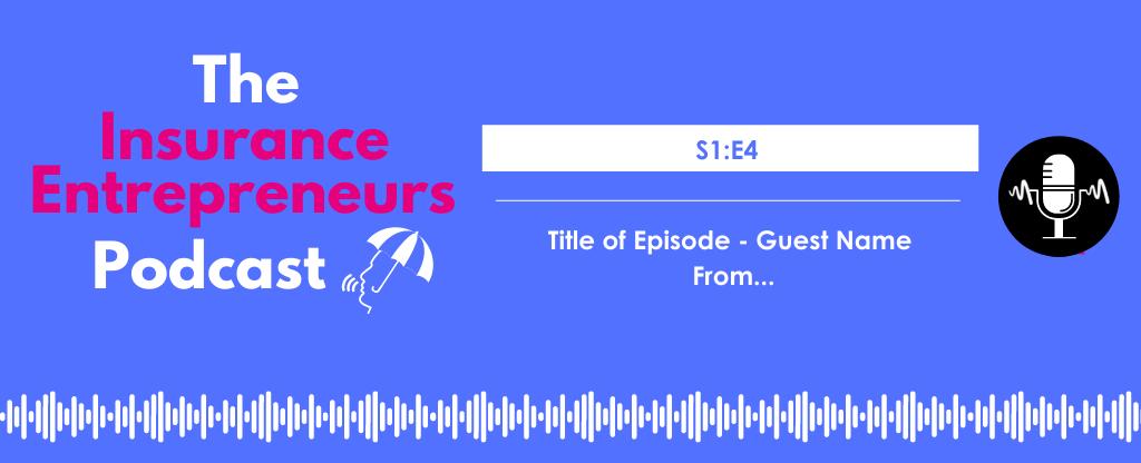 S1E1 The Insurance Entrepreneurs Podcast Website Episodes 3