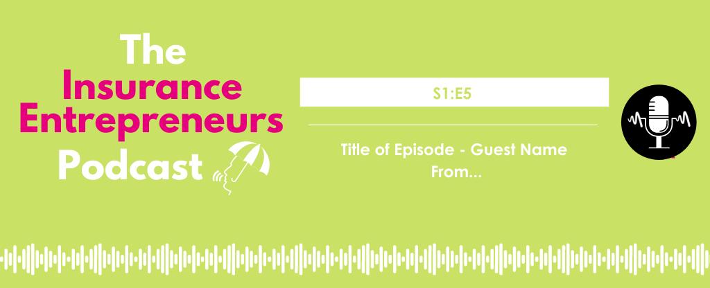 S1E1 The Insurance Entrepreneurs Podcast Website Episodes 4