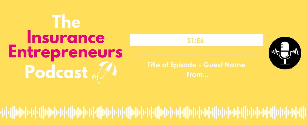 S1E1 The Insurance Entrepreneurs Podcast Website Episodes 5